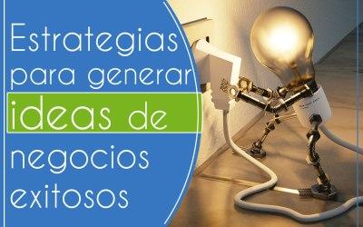 10 estrategias para generar ideas de negocios exitosos