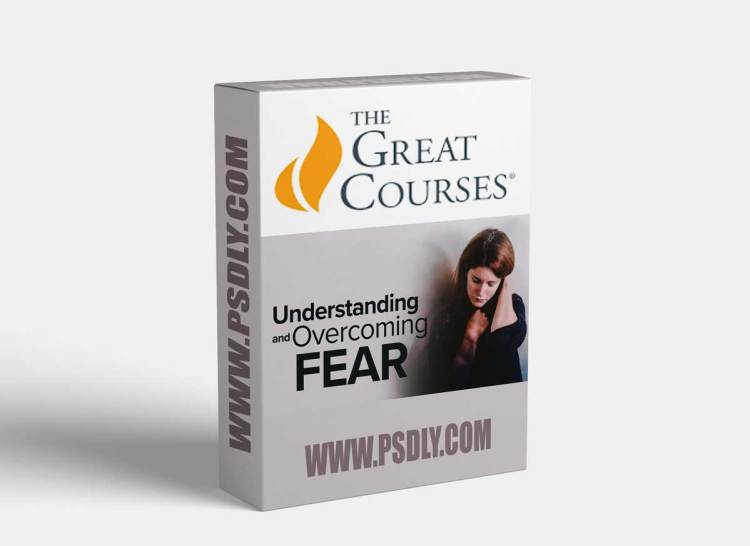 The Great Courses - Understanding and Overcoming Fear