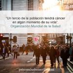 Un tercio de la población tendrá cáncer en algún momento de su vida