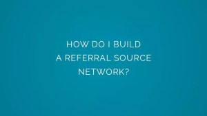How do I build a referral source network?