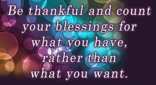 be-thankful-and-count-your-blessings-for-what-you-have-rather-than-what-you-want
