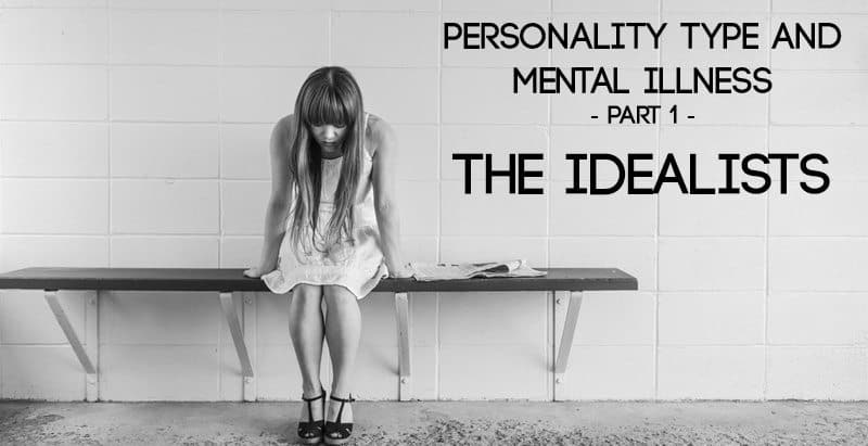Personality Type and Mental Illness - Part 1 - The Idealists