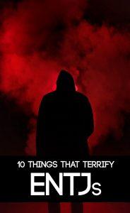10 Things That Truly Terrify the ENTJ