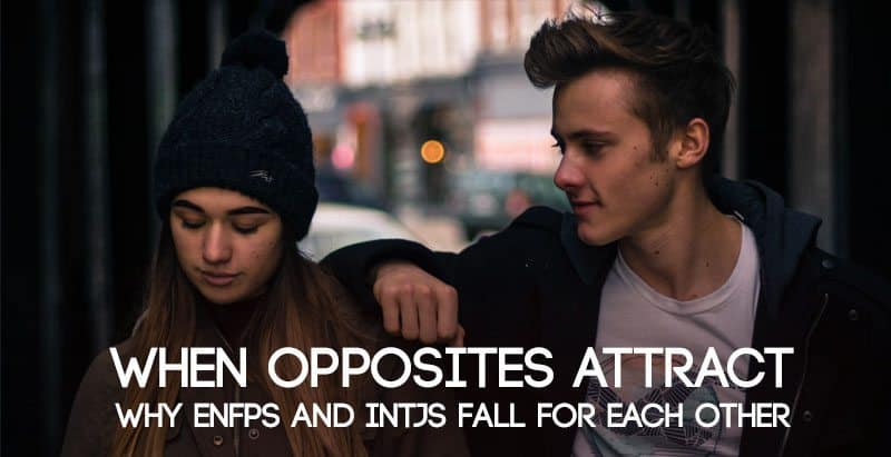 When Opposites Attract - Why ENFPs and INTJs Fall for Each Other