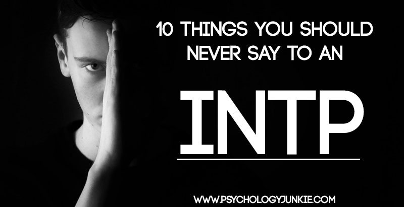 10 Things You Should NEVER Say to an INTP
