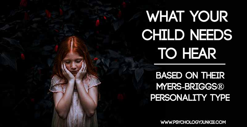 What Your Child Needs to Hear Based on Their Myers-Briggs® Personality Type