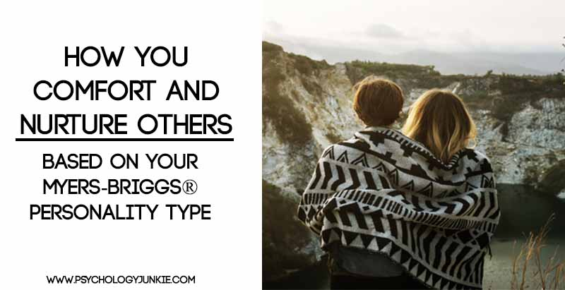 How You Comfort and Nurture Others - Based on  Your Myers-Briggs® Personality Type