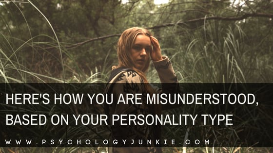 Here's How You Are Misunderstood, Based on Your Personality Type