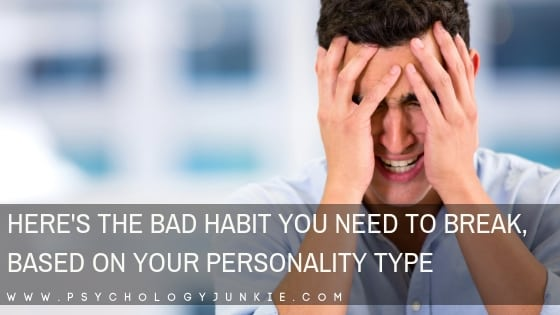 Here's the Bad Habit You Need to Break, Based On Your Personality Type