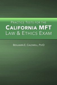 Practice Tests for the California MFT Law & Ethics Exam. (c) Copyright 2016 Benjamin E. Caldwell. All rights reserved.