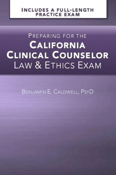Preparing for the California Clinical Counselor Law & Ethics Exam (c) Copyright 2018 Ben Caldwell Labs