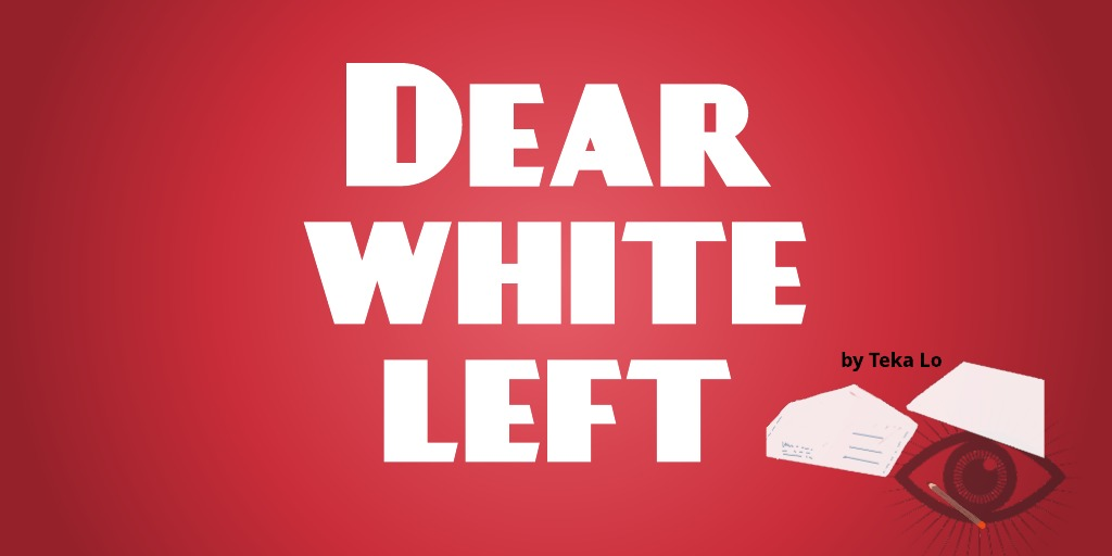 Dear white left…