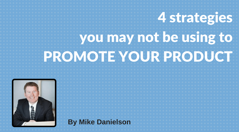 Four strategies you may not be using to promote your product