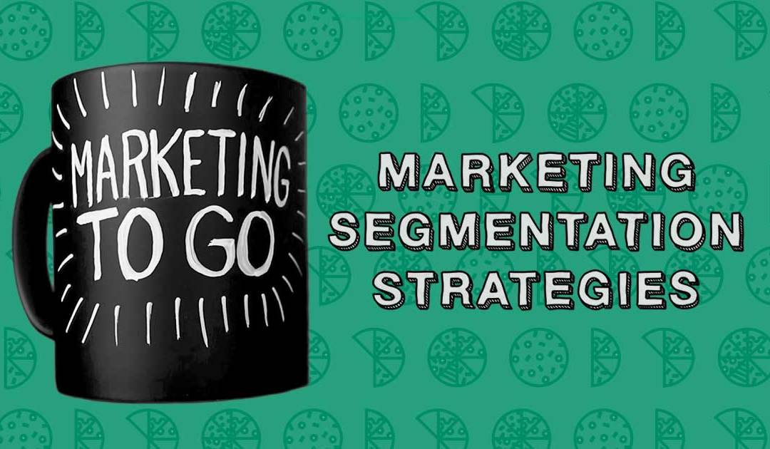 Marketing to Go: Marketing Segmentation Strategies