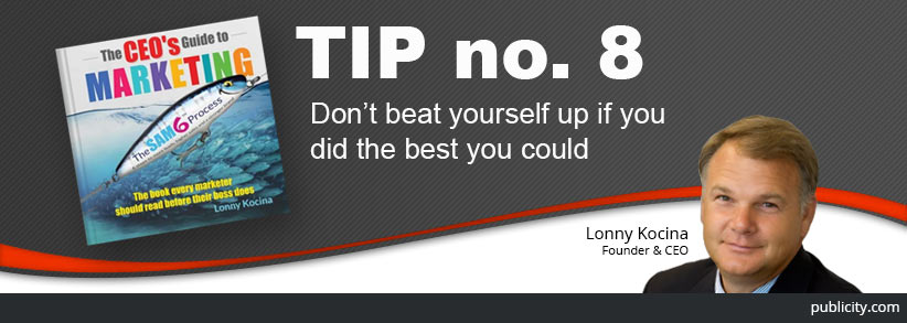 The CEO's Guide to Marketing tip 8: Don't beat yourself up if you did the best you could