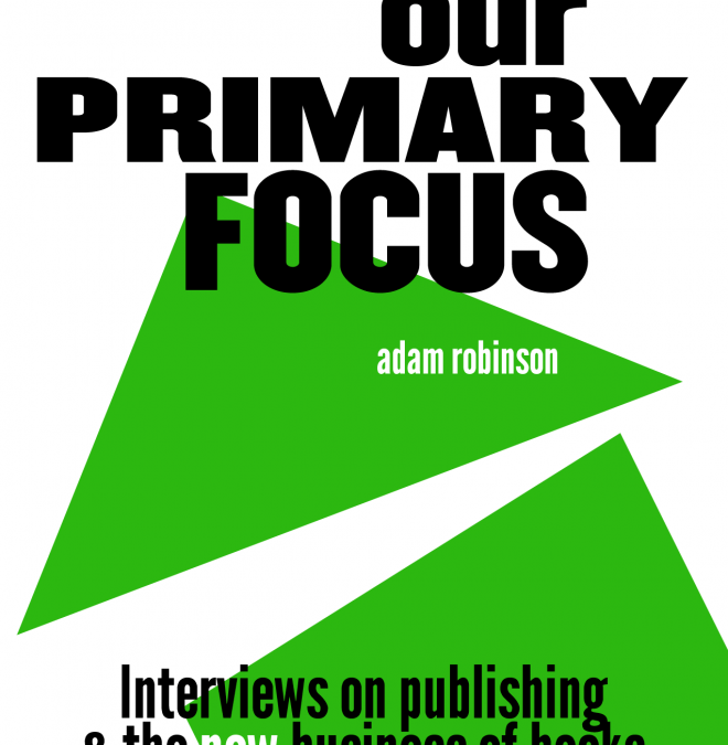Our Primary Focus by Adam Robinson (editor)