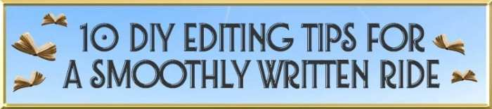 10 DIY Self-Editing Tips for a Smoothly Written Ride by Deborah S. Nelson