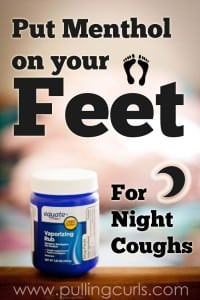 Menthol on your feet for a better night's sleep from coughing.