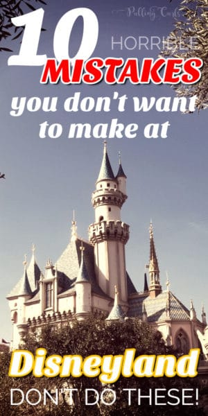 Don't make these horrible mistakes at Disneyland!