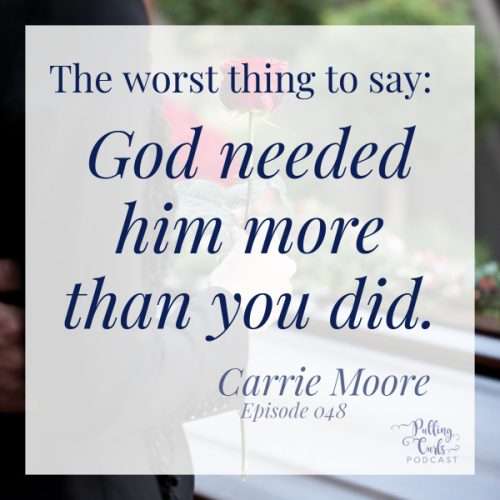 The worst thing to say: God needed him more than you did.