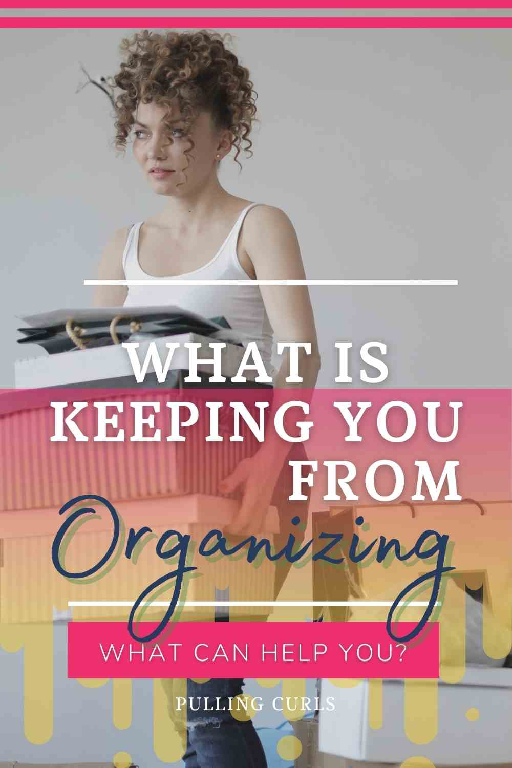 What's Keeping You From Organizing | How to Organize | Pulling Curls You've read Marie Kondo, and you've watched a couple of home organizing series. You stare at your room, your pile of clothes, and your stack of makeup. You know exactly what to do to keep your room and your house organized, but you're not doing anything. This podcast will talk about why in the world we are not moving to keep our place organized. Let's find out why we're not moving and how we can help ourselves, so we can get this big task done! #homeorganizing #homeorganizingtips #selfawareness via @pullingcurls