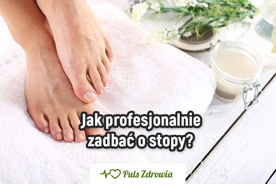 Jak profesjonalnie zadbać o stopy?
