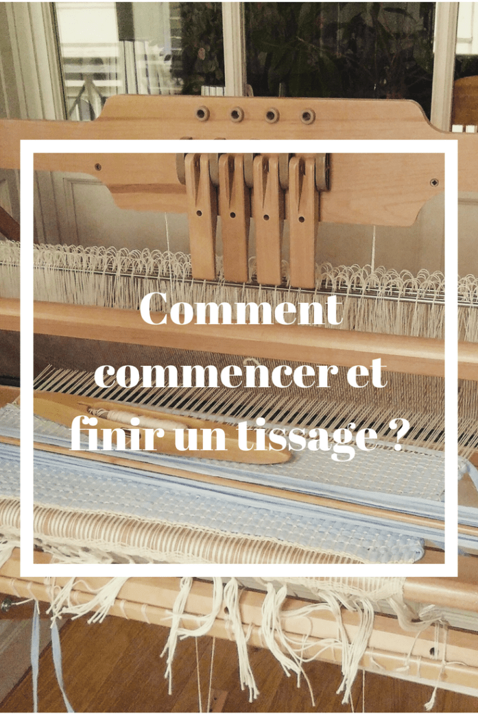 comment commencer et finir un tissage   explications