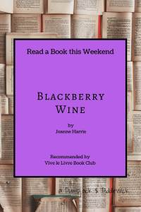 Blackberry Wine by Joanne Harris author of Chocolat at Vive le Livre Book Club with PumpjackPIddlewick