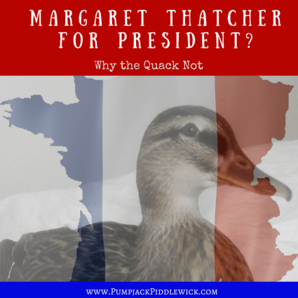 Margaret Thatcher aka Maggie for President at PumpjackjPiddlewick