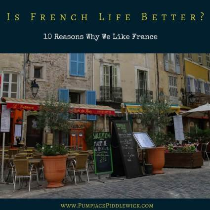 Is French Life Better? We give 10 reasons at PumpjackPiddlewick