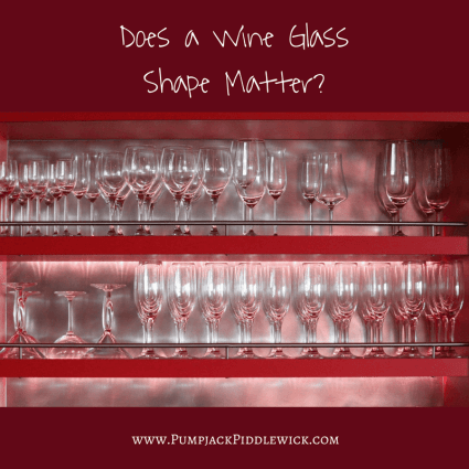 Do Wine Glass Shapes Matter_(Wine 103) with Pumpjack & Piddlewick