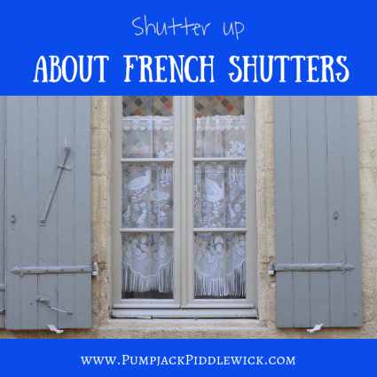 Understanding about French Shutters with Pumpjack Piddlewick