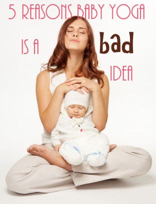 5 Reasons Baby Yoga is a Bad Idea