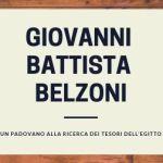 titolo articolo: giovanni battista belzoni un padovano alla ricerca dei tesori dell'egitto su sfondo bianco e marrone legno