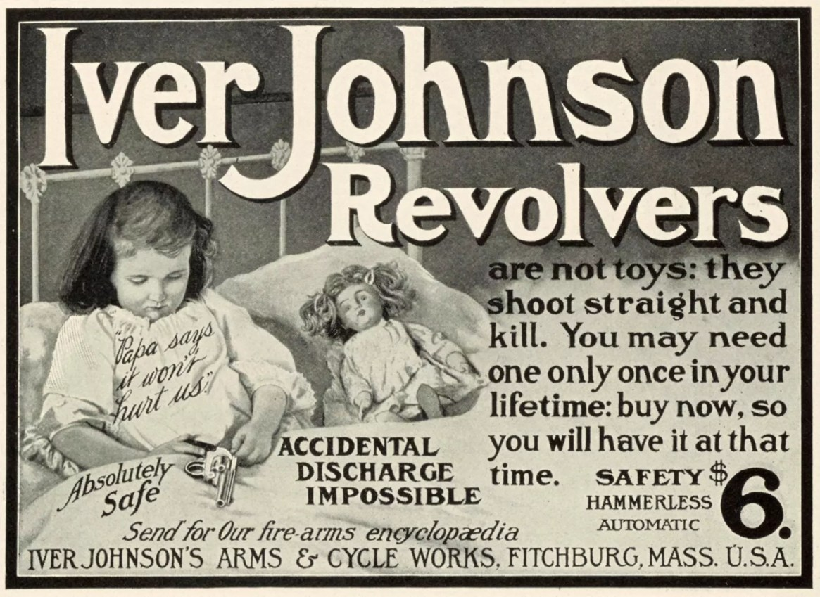 """PAPA SAYS IT WON'T HURT US"" — IVER JOHNSON REVOLVERS AD"