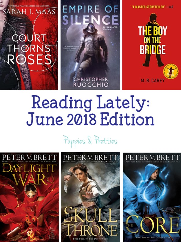 Book reviews of: A Court of Thrones and Roses by Sarah J. Mass; Empire of Silence by Christopher Ruocchio; Boy on the Bridge by M.R. Carey; The Daylight War by Peter V. Brett; The Skull Throne by Peter V. Brett; The Core by Peter V. Brett   Puppies & Pretties