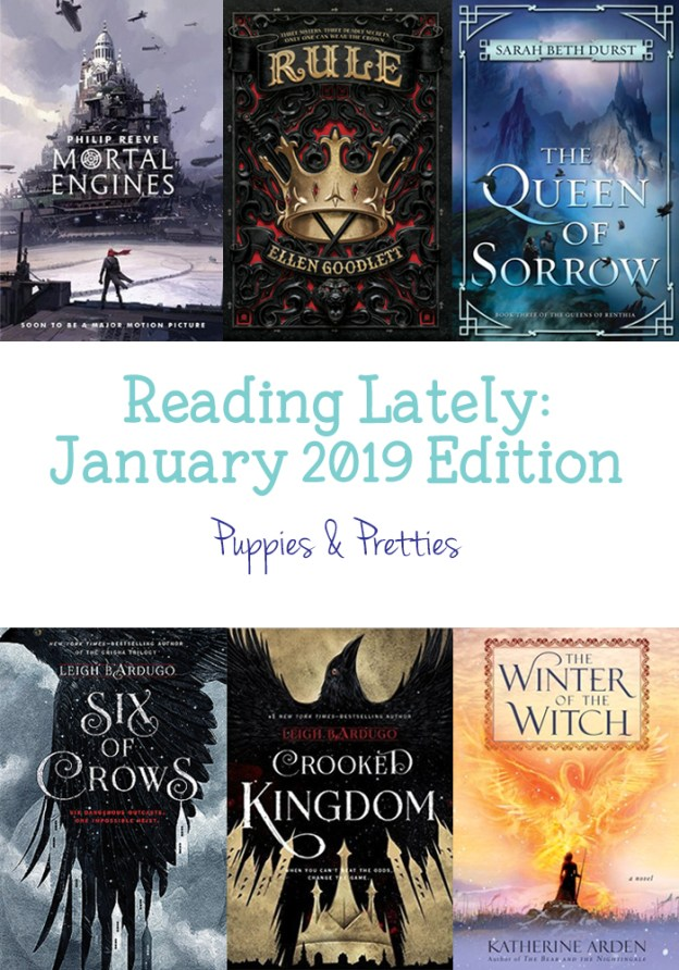 Reading Lately January 2019 Edition: book reviews of Mortal Engines by Philip Reeve; Rule by Ellen Goodlett; The Queen of Sorrow by Sarah Beth Durst; Six of Crows and Crooked Kingdom by Leigh Bardugo; The Winter of the Witch by Katherine Arden | Puppies & Pretties