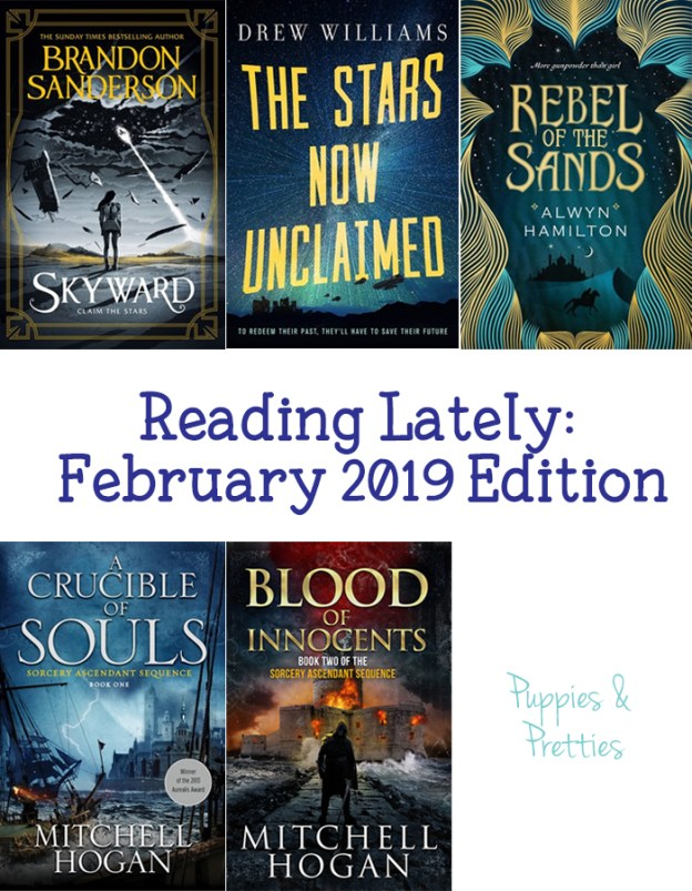 Reading Lately: February 209 Edition. Book reviews of Skyward by Brandon Sanderson; The Stars Now Unclaimed by Drew Williams; Rebel of the Sands by Alwyn Hamilton; A Crucible of Souls and Blood of Innocents by Mitchell Hogan | Puppies & Pretties