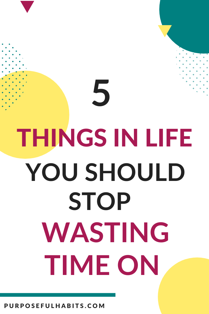 There are so many things to enjoy in life. Lots to experience and great memories to be made. Don't spend your life doing things that waste your time. Here are five things you should stop wasting your time on. #life #savetime #savingtime #changes #purposefulhabits
