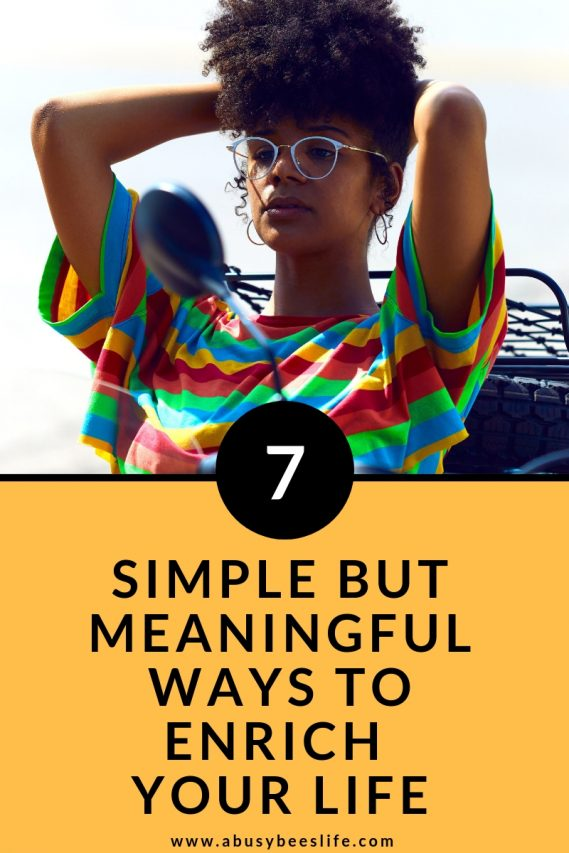 Simple But Meaningful Ways To Enrich Your Life