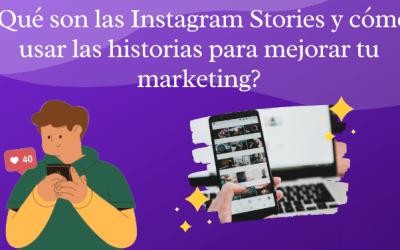 ¿Qué son las Instagram Stories y cómo usarlas para mejorar tu marketing?