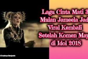 Lagu Cinta Mati 3 Mulan Jameela Jadi Viral Kembali Setelah Komen Maya di Idol 2018