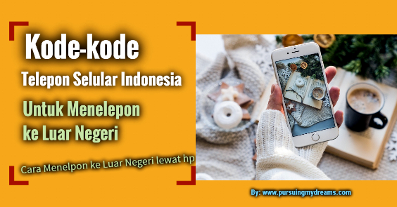 Kode-kode Telepon Selular Indonesia Untuk Menelepon ke Luar Negeri