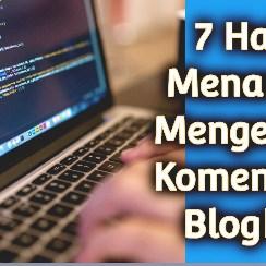 7 Hal Menarik Mengenai Komentar Blogku
