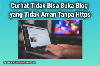 Curhat Tidak Bisa Buka Blog yang Tidak Aman Tanpa Https