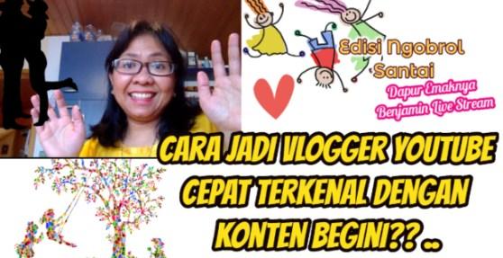 Cara Jadi Vlogger Youtube Cepat Terkenal Dengan Konten Bombastis