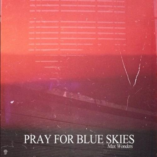 Max Wonders Pray For Blue Skies