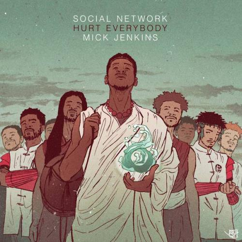 Hurt Everybody feat. Mick Jenkins - Social Network Gang
