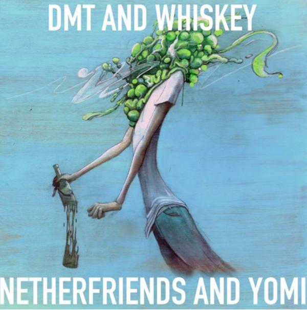 Netherfriends - DMT and Whiskey
