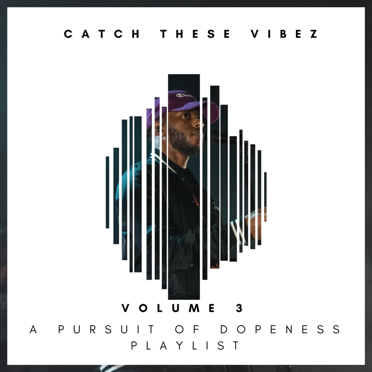 Catch These Vibez Vol. 3: A Pursuit Of Dopeness Playlist